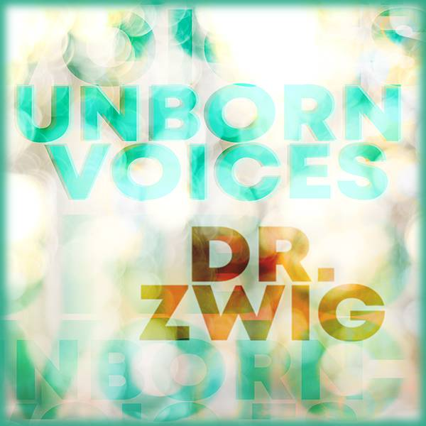 "Dr. Zwig ""Unborn Voices"""