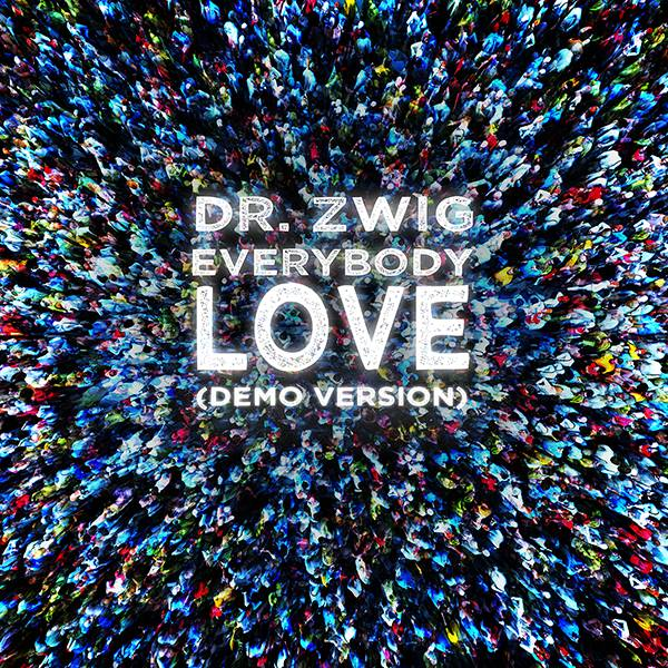 "Dr. Zwig ""Everybody Love"" (Demo Version)"