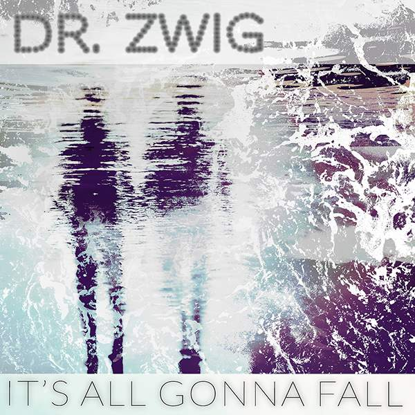 "Dr. Zwig ""It's All Gonna Fall"""