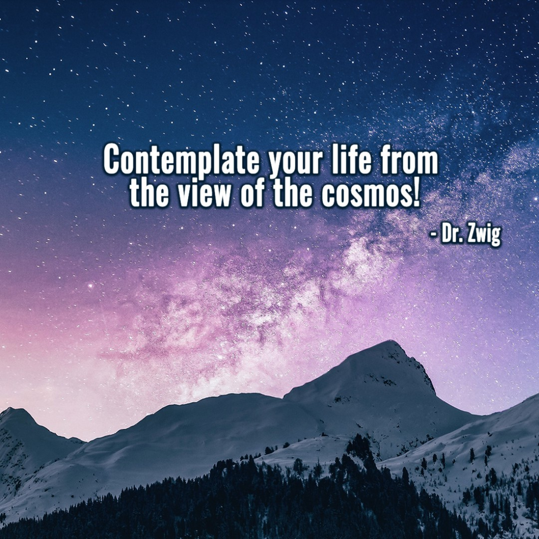 Contemplate your life from the view of the cosmos